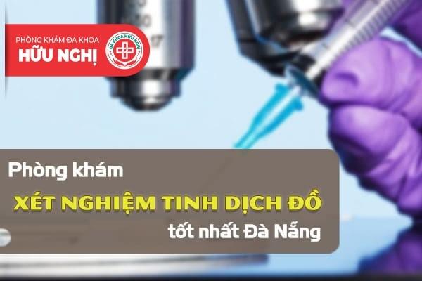 Phòng khám xét nghiệm tinh dịch đồ tốt nhất Đà Nẵng