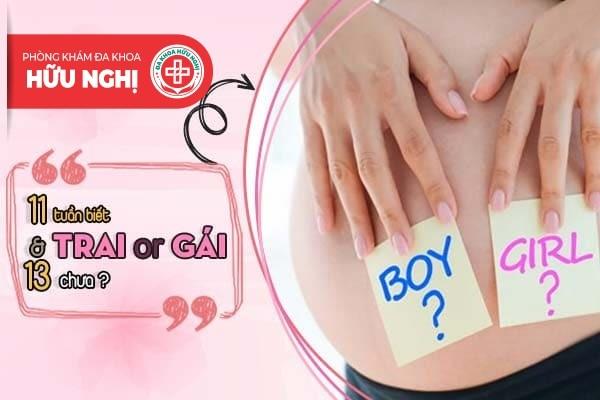 Thai nhi 11 và 13 tuần siêu âm đã biết trai hay gái chưa?