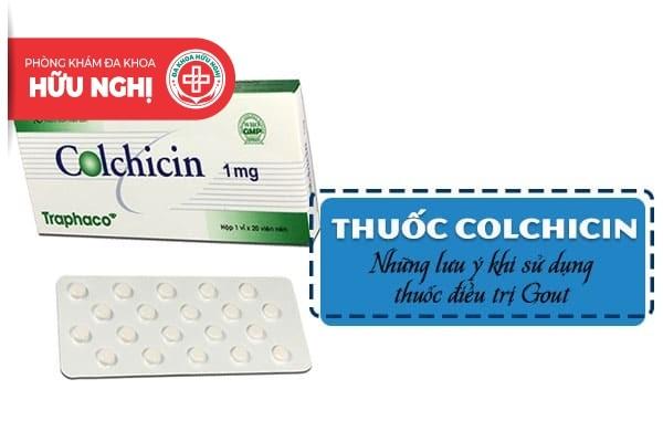 Thuốc COLCHICIN - Những lưu ý khi sử dụng thuốc điều trị Gout