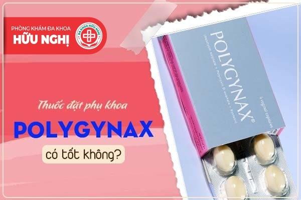 Thuốc đặt phụ khoa polygynax có tốt không?