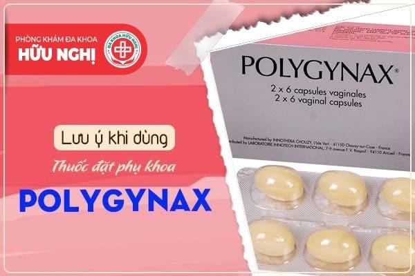 Lưu ý khi dùng thuốc đặt phụ khoa polygynax
