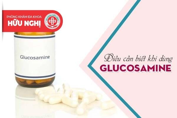 Hàng loạt điều cần lưu ý khi sử dụng Glucosamine